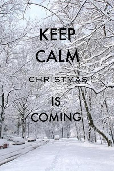 Keep Calm Christmas Is Coming Winter Snow Christmas Merry Christmas  Christmas Pictures Christmas Ideas Happy Holidays