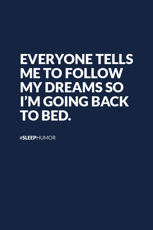 Go Back To Bed And Follow Your Dreams Sleephumor Sleepquotes Bed Quotes Sleep Quotes Sleep Funny
