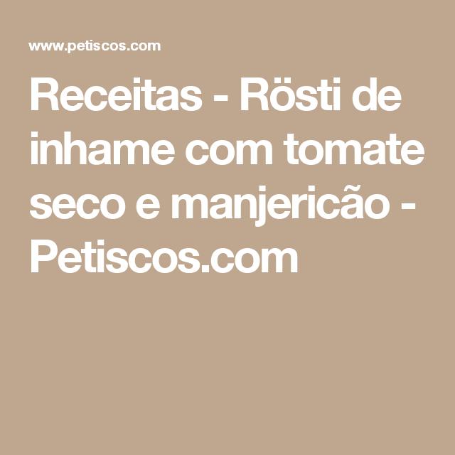 Receitas - Rösti de inhame com tomate seco e manjericão - Petiscos.com