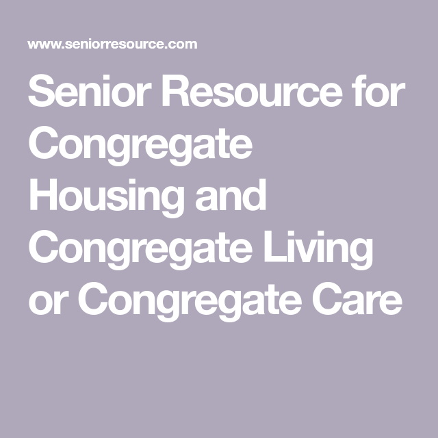 Senior Resource For Congregate Housing And Congregate Living Or Congregate Care Community Nursing Activities Of Daily Living Senior Communities
