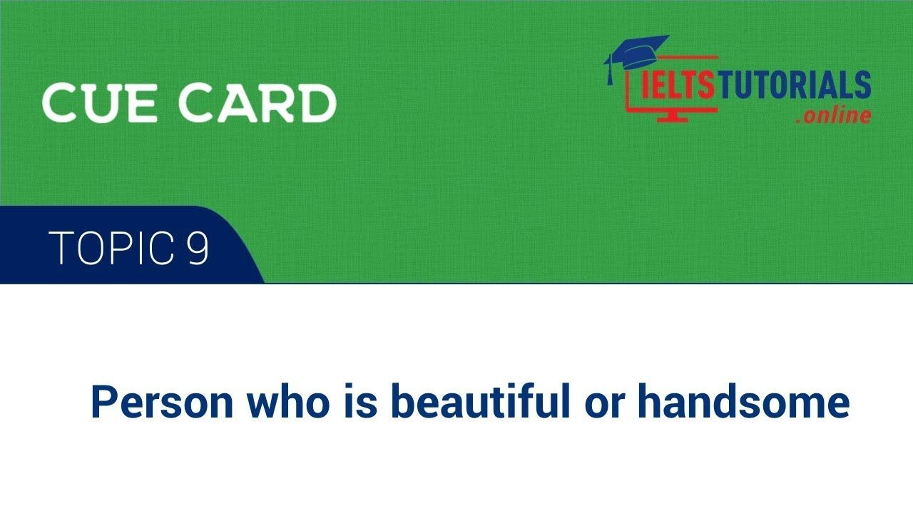 Ielts Cue Card Topic 9 Person Who Is Beautiful Or Handsome