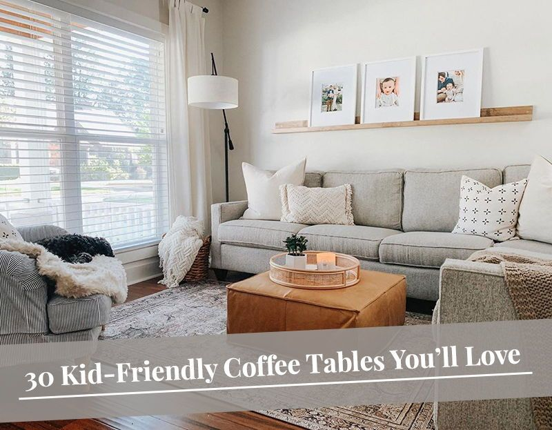 30 Kid Friendly Coffee Tables You Ll Love In 2020 Tan Couch Living Room Grey Couch Living Room Leather Ottomans Living Room