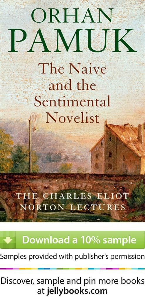 The Naive And The Sentimental Novelist By Orhan Pamuk Naive Sentimental Novelist