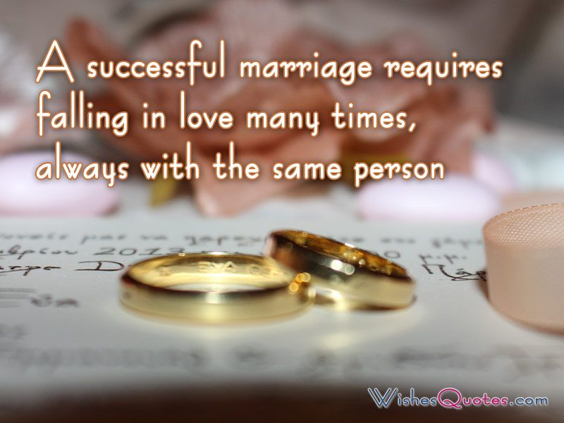 A successful marriage requires falling in love many times, always with the same person. #wedding #wishes