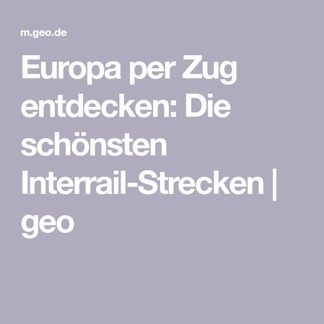 Europa per Zug entdecken: Die schönsten Interrail-Strecken | geo