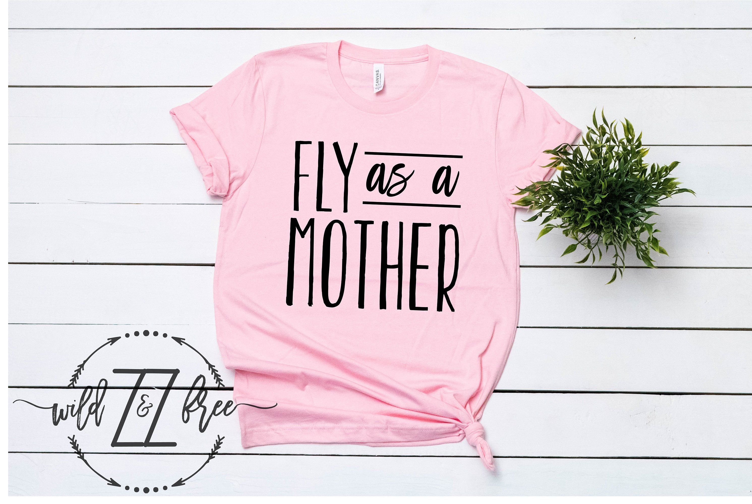Fly As A Mother Funny T Shirts Funny Sayings Unisex Women S T Shirt Shirts For Women Mothers Day Mother S D T Shirts For Women Mom Wife Shirt Wife Shirt