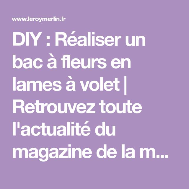 Diy Realiser Un Bac A Fleurs En Lames A Volet Retrouvez Toute L Actualite Du Magazine De La Maison Sur Leroymerlin Fr Bac A Fleurs Bac Lame