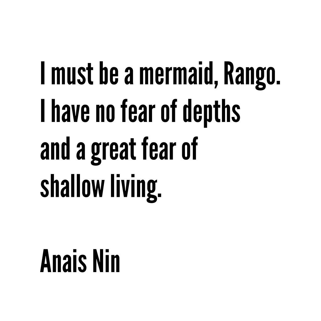 Anais Nin Quote I Must Be A Mermaid Rango I Have No Fear Of