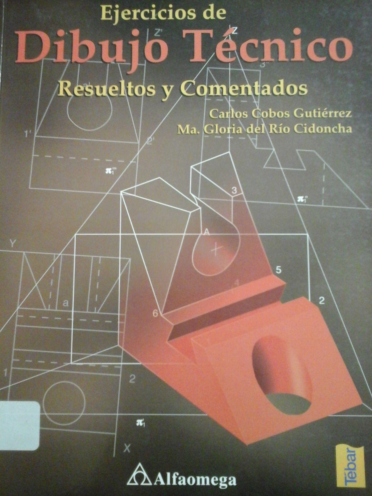 Cobos Gutierrez Carlos Ejercicios De Dibujo Tecnico Resueltos Y Comentados 1ª Ed Mexico A Libro De Dibujo Tecnico Ejercicios De Dibujo Tecnicas De Dibujo