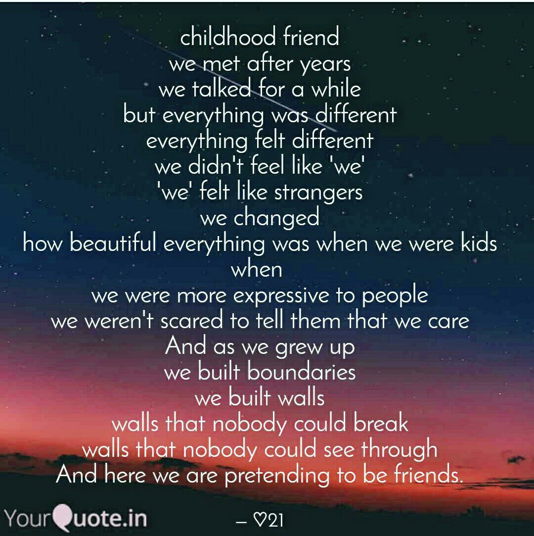 we were different when we were kids  we cared more ,we loved more but things change.