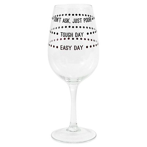 Fill this Levels Wine Glass as much, or as little, as you like depending on the mood of the day. The 18 oz. line is marked with 3 different phrases that include Easy day, Tough day and Don't ask, just pour.