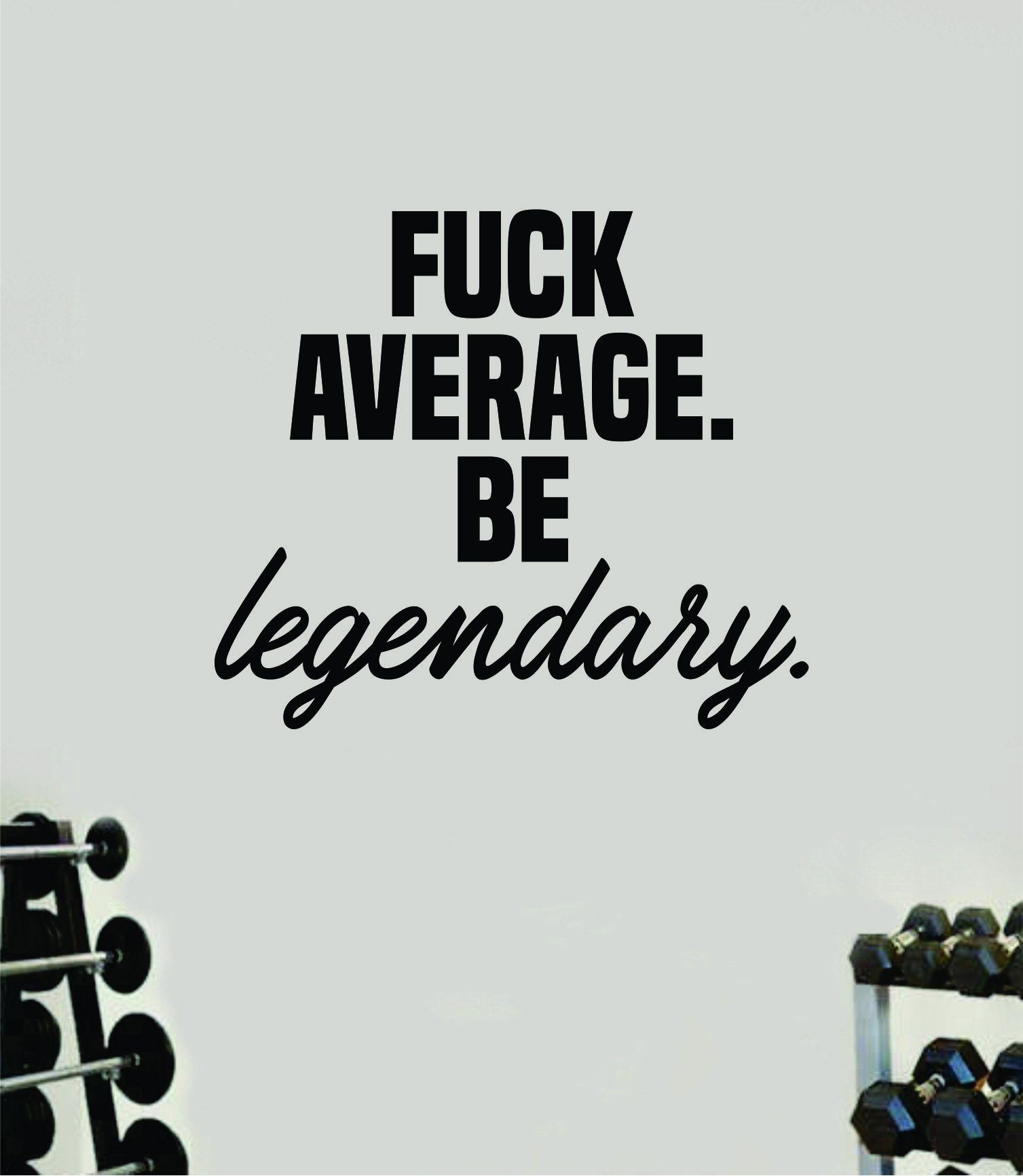 F Average Be Legendary V2 Decal Sticker Wall Vinyl Art Wall Bedroom Room Home Decor Inspirational Motivational Teen Sports Gym Fitness - vivid blue