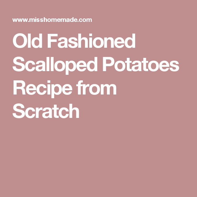 Old Fashioned Scalloped Potatoes Recipe from Scratch