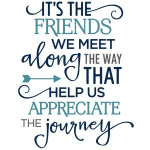 Friends Quotes Fascinating It's The Friends We Meet Along The Way Phrase  Pinterest