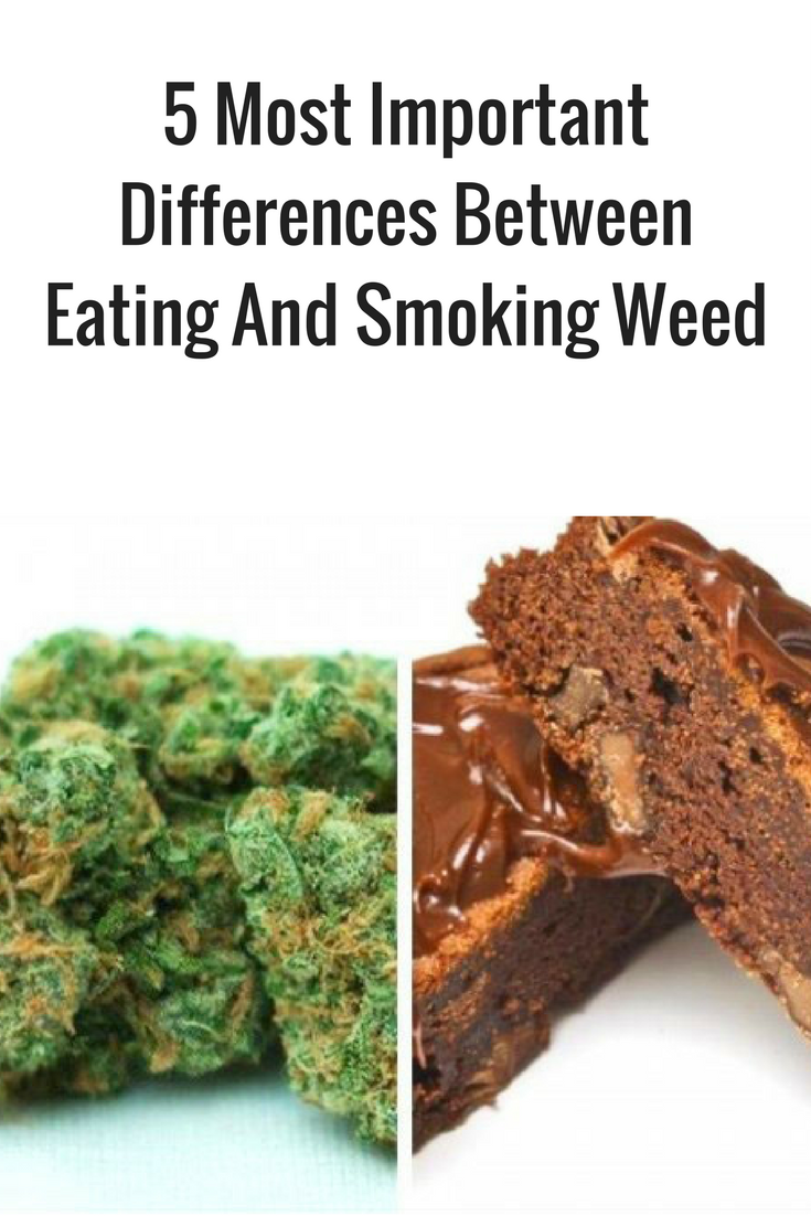 5 Most Important Differences Between Eating And Smoking Weed