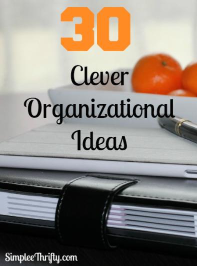 30 Clever Organizational Ideas