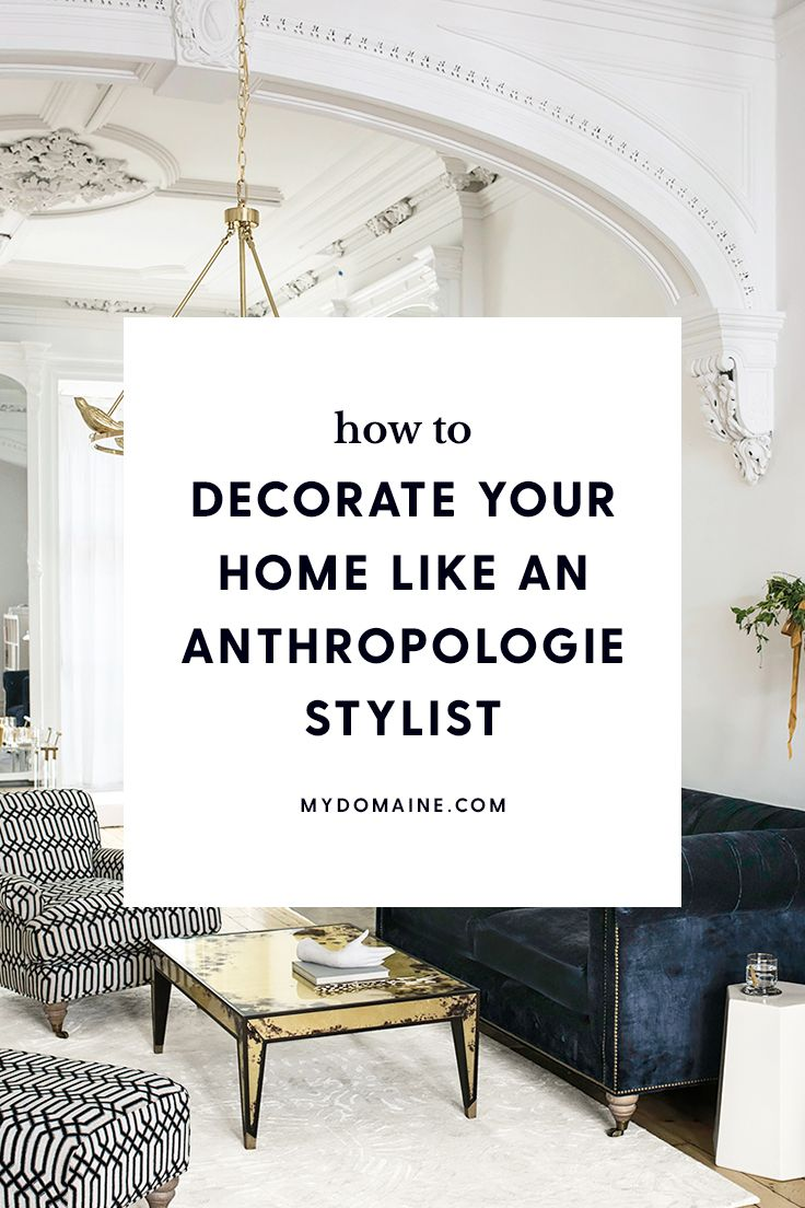 Insider Tips An Anthropologie Stylist Knows And You Don T Home Decor Tips Home Decor Interior Design Tips