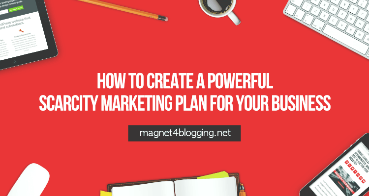 How To Create A Powerful Scarcity Marketing Plan For Your Business