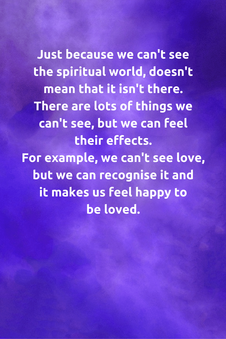 Just Because We Can T See The Spiritual World Doesn T Mean That It