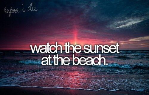 Watch the sunset at the beach. Bucket List