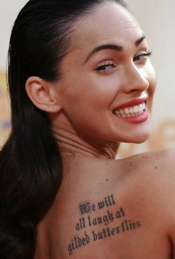 2675cf7d1 Megan fox,s 'We will all laugh at gided Butterflies'tattoo inspired a lot of  girls to have similar quote tattoos on their back shoulder