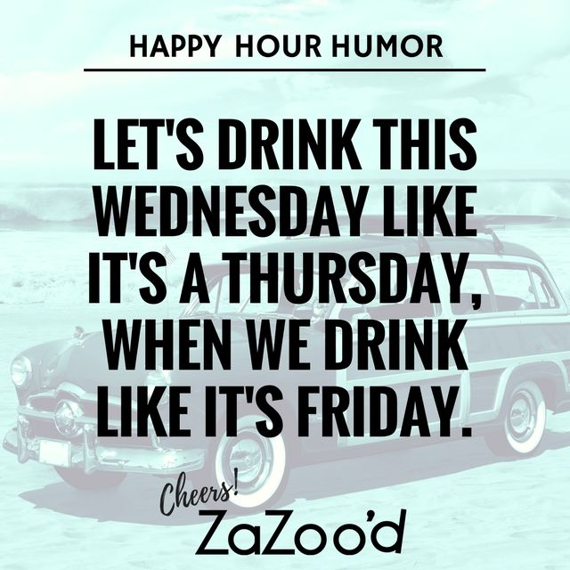 Happy Hour Humor From ZaZoou0027d! Drinking Quotes To Live ...