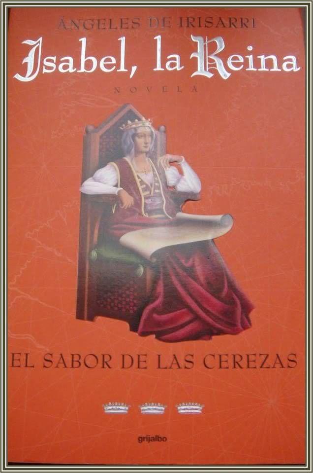 Isabel La Reina El Sabor De Las Cerezas ángeles De Irisarri Libros De Novelas Libros Libros Interesantes
