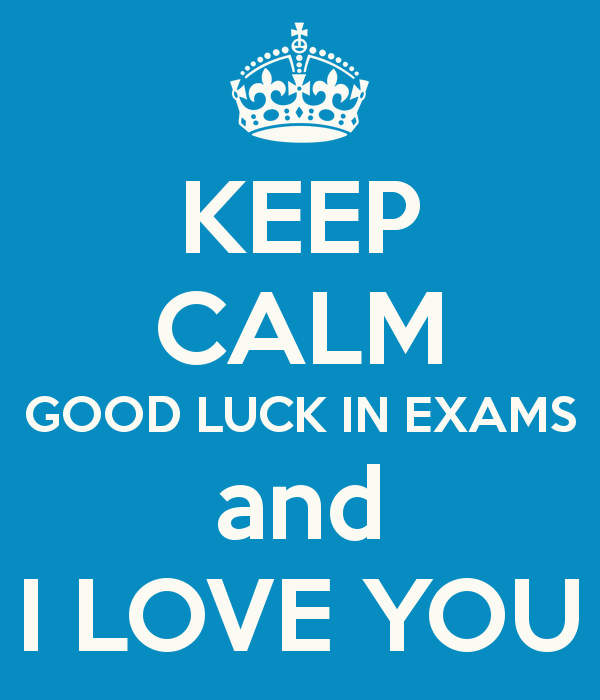 'KEEP CALM GOOD LUCK IN EXAMS And I LOVE YOU' Poster