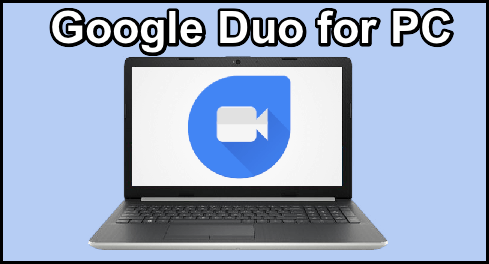 Google Duo for PC Windows and Mac Installation Guide in