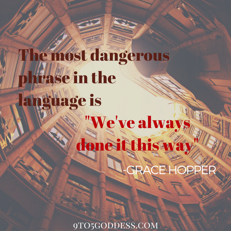 the most dangerous phrase in the language is weve always done it this way - Grace Hopper Resume Database