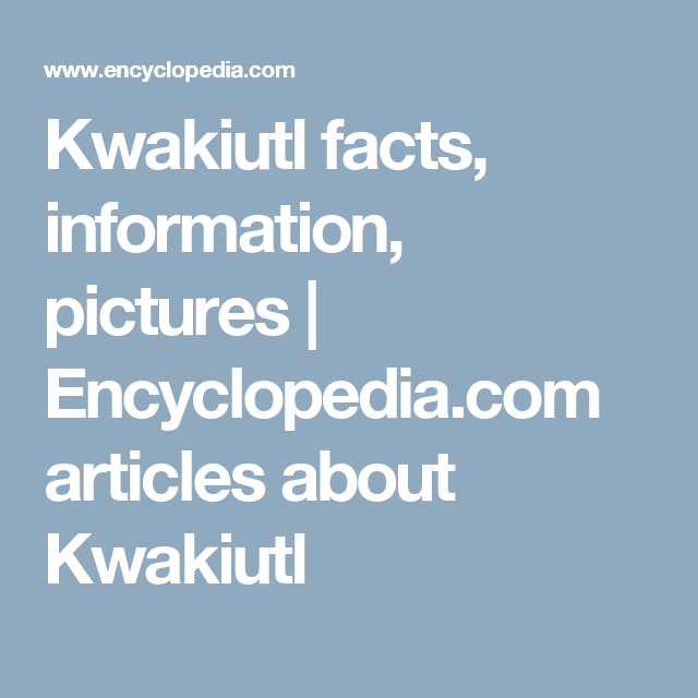 Kwakiutl facts, information, pictures | Encyclopedia.com articles about Kwakiutl