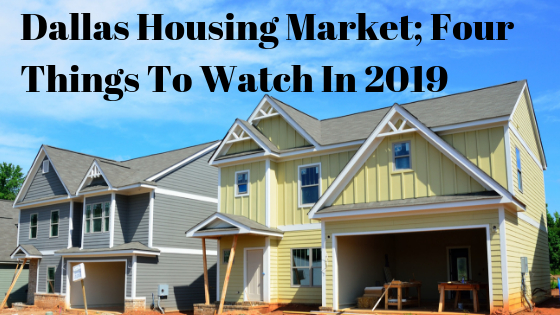 Dallas Housing Market Four Things To Watch In 2019 Best Home Builders Housing Market Dfw Real Estate