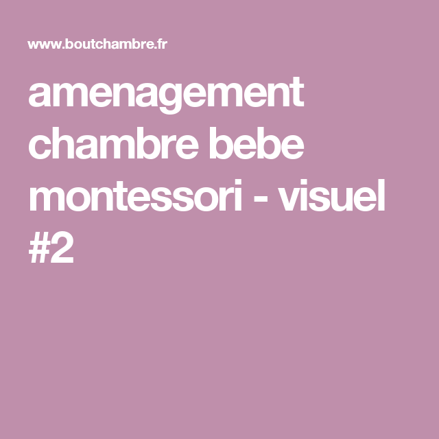 Amenagement chambre bebe montessori visuel 2 bricolage et diy chambre b b montessori - Amenagement chambre montessori ...