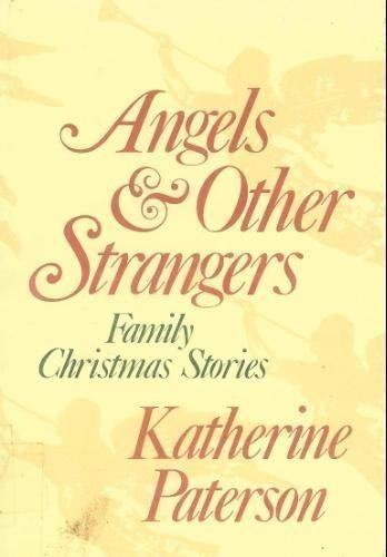 Angels & Other Strangers: Family Christmas Stories 1979 by Katherine 0690039921