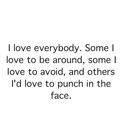 Yes this is how I feel about some people... | Funny quotes ...