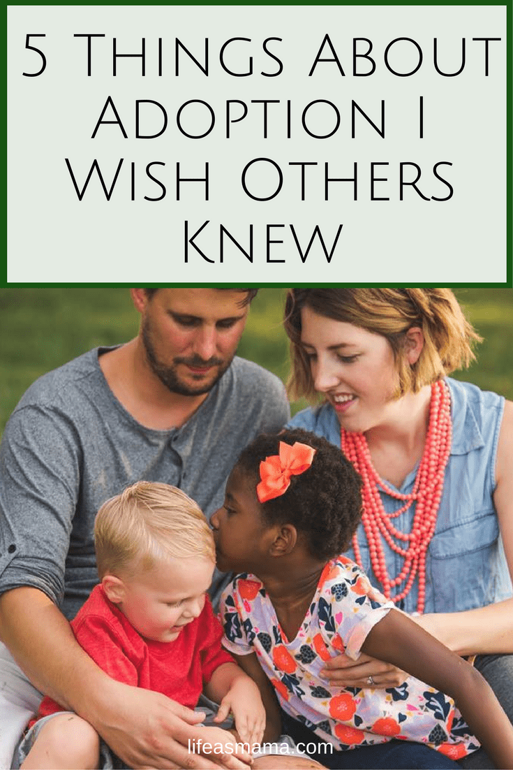 Unless you experience it yourself, many don't understand the process or the right way to talk about it. Here are 5 things about adoption I wish others knew. #LifeAsMama #adoption #adoptionprocess