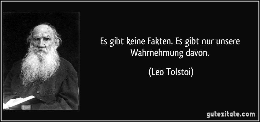 Es Gibt Keine Fakten Es Gibt Nur Unsere Wahrnehmung Davon Leo Tolstoi Leo Tolstoi Zitate Spruche Einstein