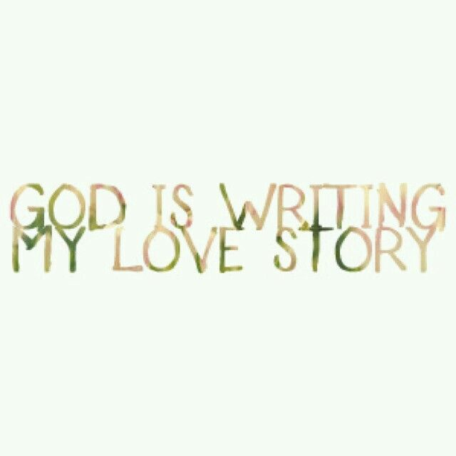 God is writing my love story ❤