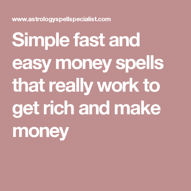 simple fast and easy money spells that really work to get rich and