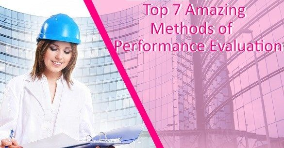 Top 7 Amazing Methods of Performance Evaluation Business - performance evaluation