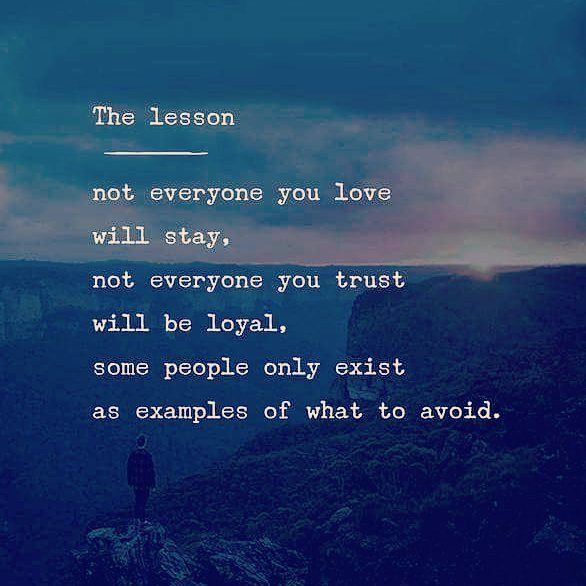 Life Lesson Not Everyone You Love Will Stay Not Everyone You Trust Will Be Loyal Som Inspirational Quotes Motivation Motivational Quotes Inspirational Quotes