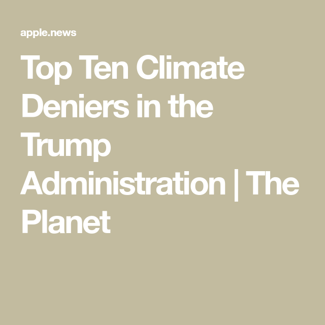 Top Ten Climate Deniers in the Trump Administration | The Planet