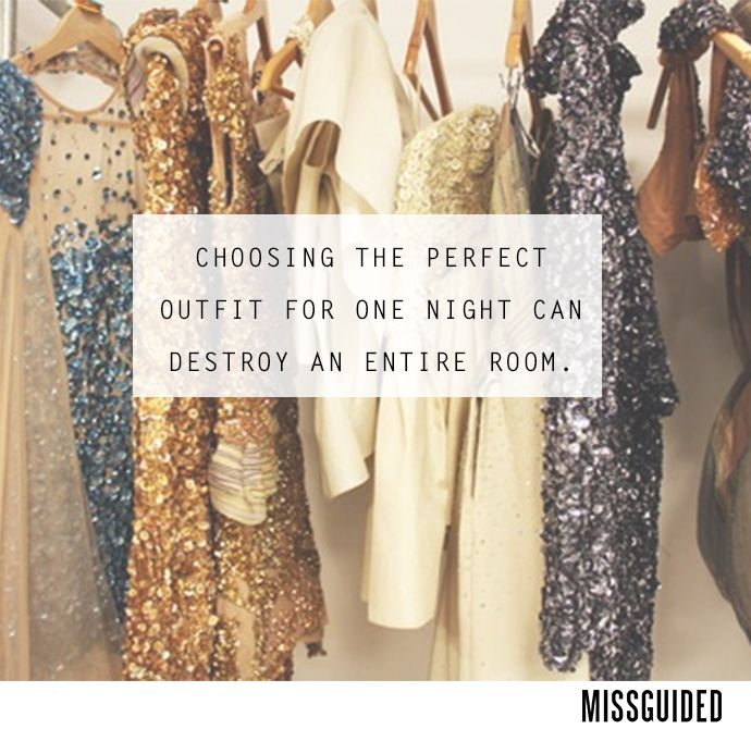 Choosing the perfect outfit for one night can destroy an entire room!