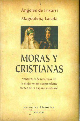 Moras Y Cristianas De Angeles De Irisarri Cristianos Libros Para Leer Novela Historica