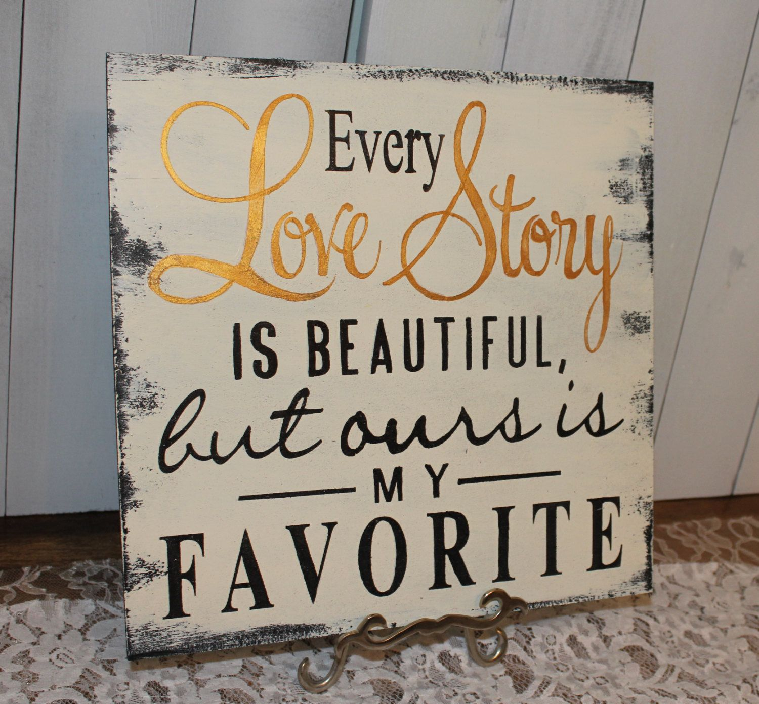 Every LOVE STORY is Beautiful Sign/Wedding Sign/Anniversary/Romantic Sign/Black/Ivory/Gold by gingerbreadromantic on Etsy https://www.etsy.com/listing/155781905/every-love-story-is-beautiful