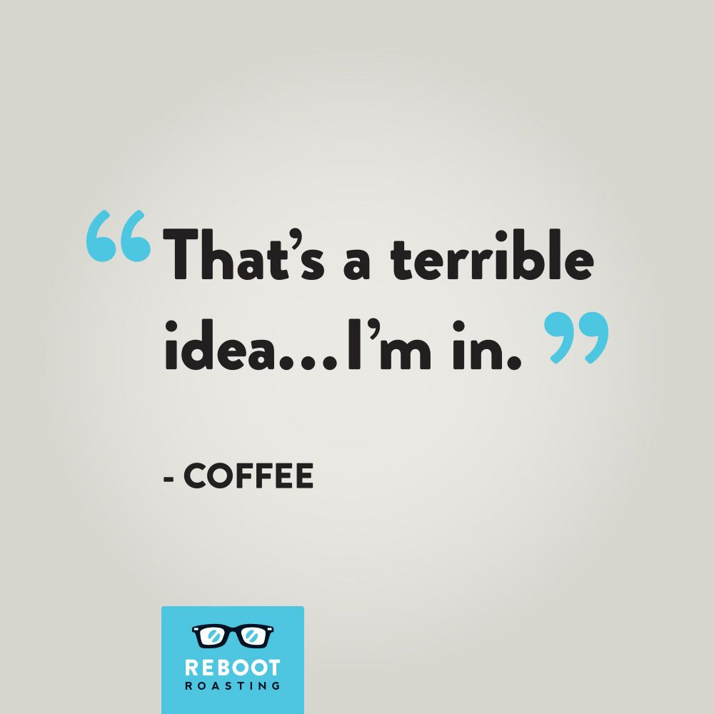 Coffee Is My Best Friend Reboot Roasting Omaha Specialty Coffee Roaster Funny Coffee Quotes Coffee Quotes Speciality Coffee