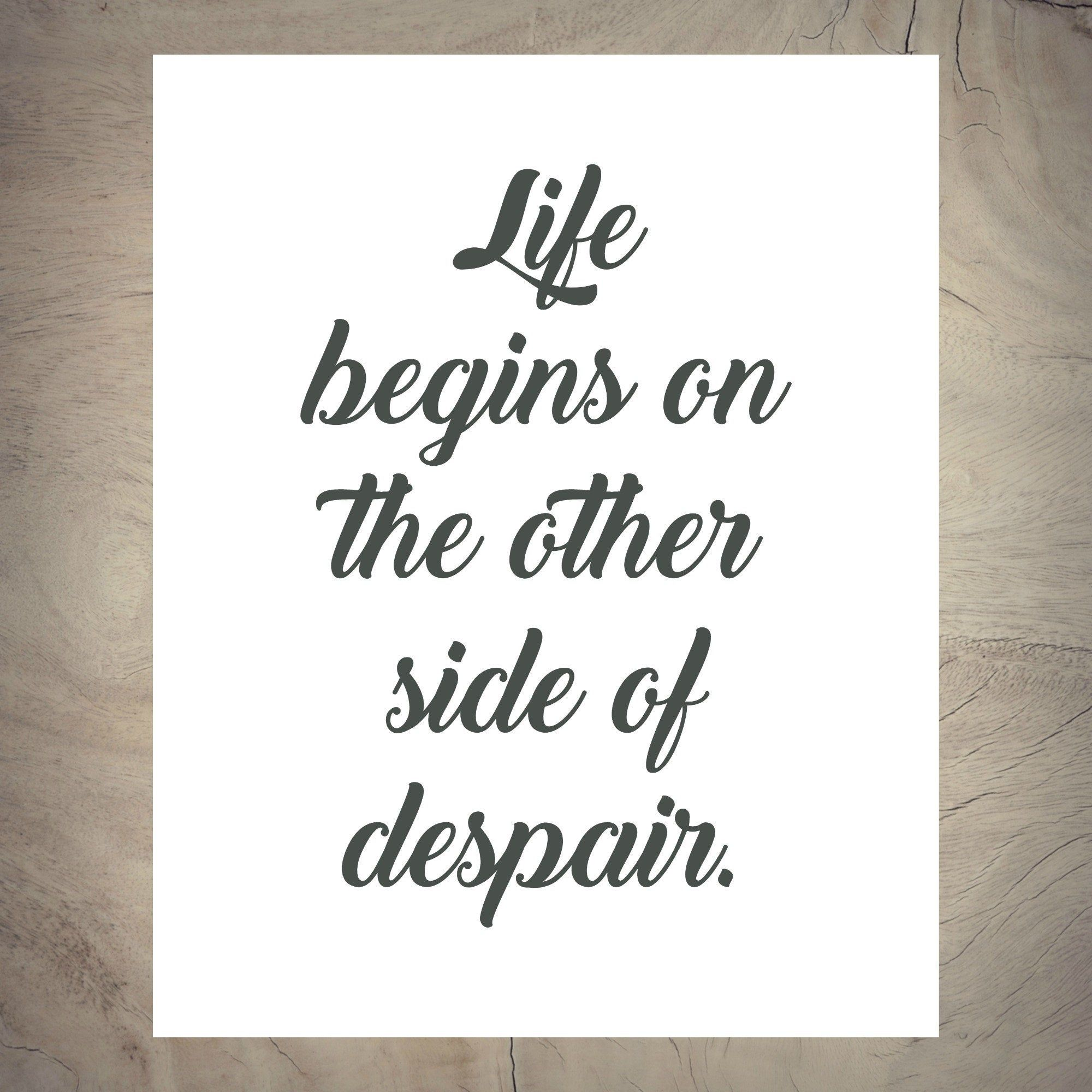 Life begins on the other side of despair. - Jean Paul Sartre - Quote - Printable - Life begins - the other side - despair - Life Stars #jeanpaulsartre
