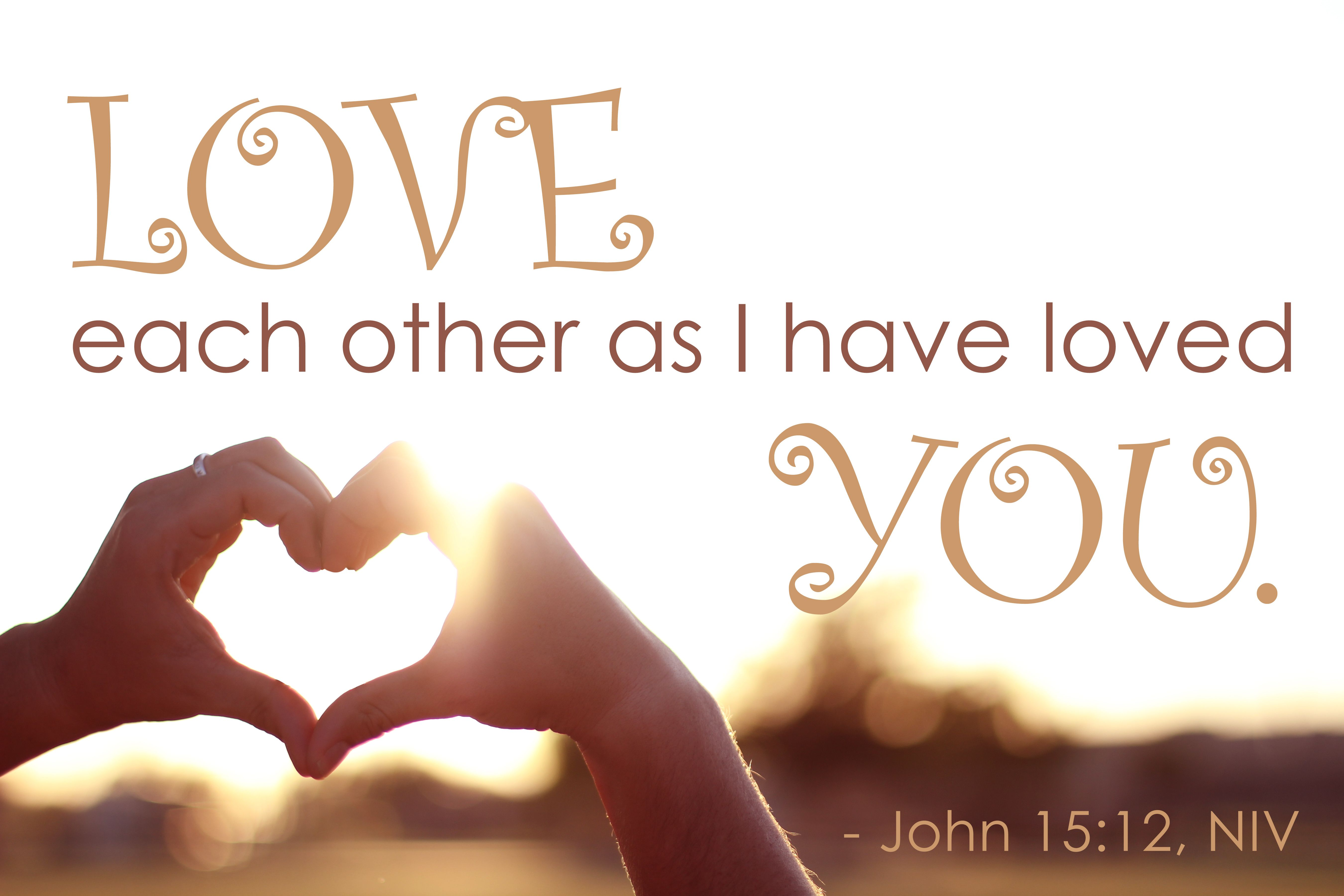 "Love Each Other As I Have Loved You: Jesus Said, ""A New Command I Give You: Love One Another"