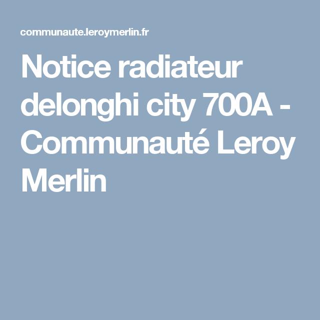 Notice Radiateur Delonghi City 700a Radiateur Merlin Et Communaute