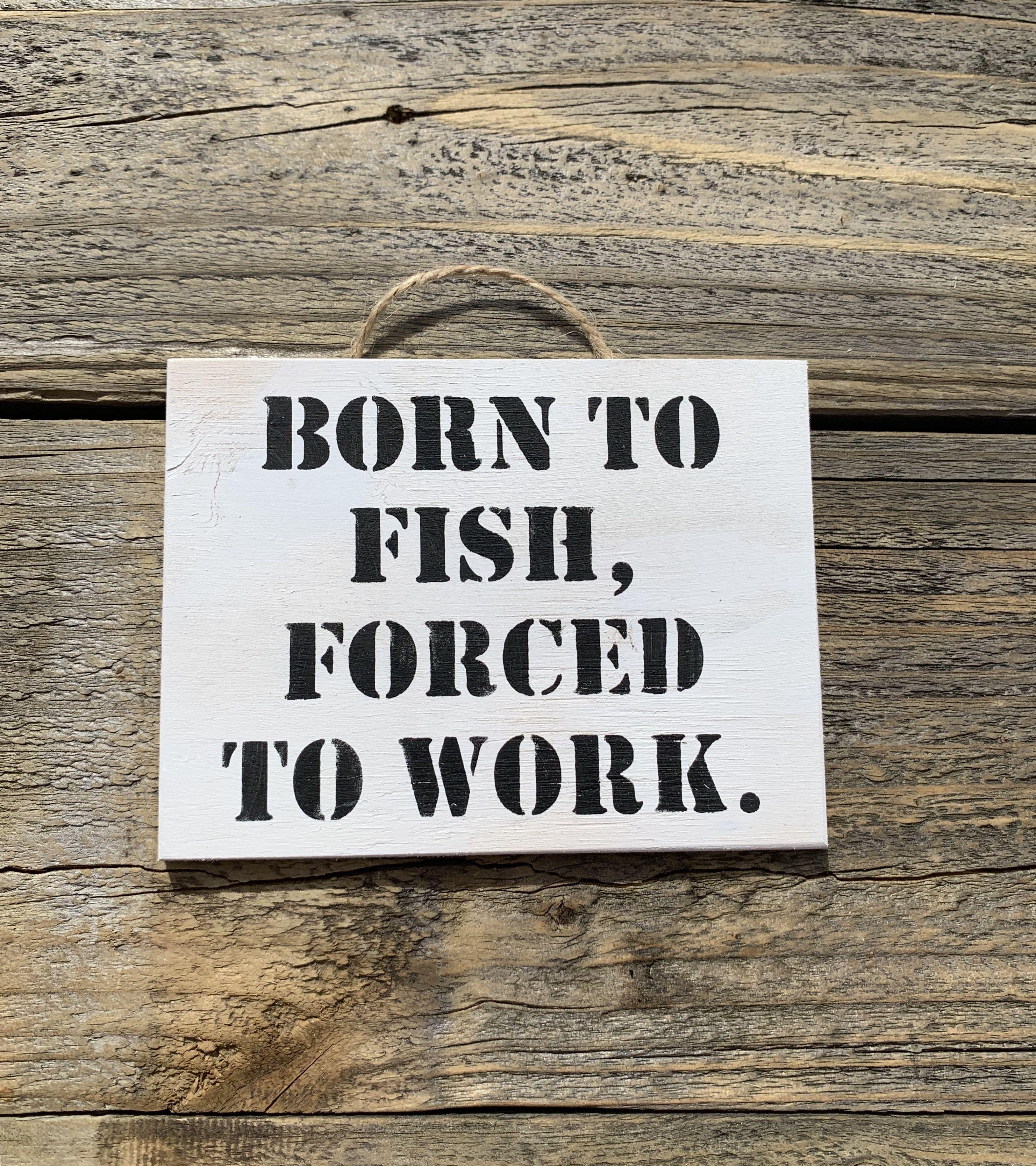 Born To Fish Funny Fishing Quotes Fishing Signs Gone Fishing In 2020 Fishing Quotes Funny Fishing Humor Fishing Quotes